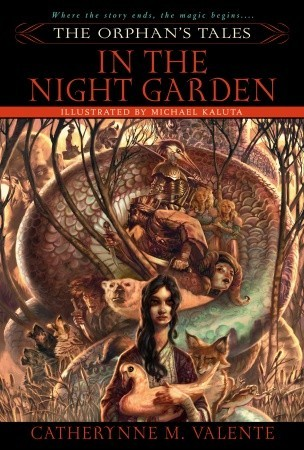 In The Night Garden (The Orphan's Tales #1) By Catherynne Valente