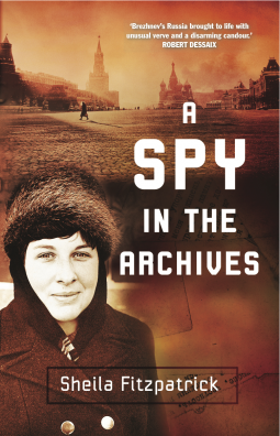 A Spy In the Archives by Sheila Fitzpatrick