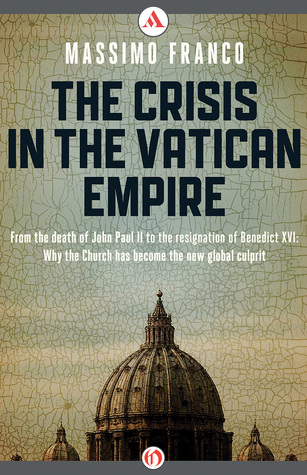 The Crisis in the Vatican Empire by Massimo Franco