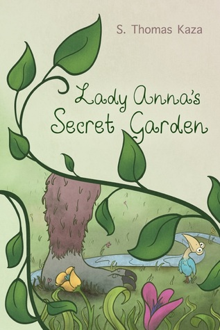 Lady Anna's Secret Garden by S. Thomas Kaza