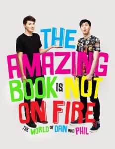 The Amazing Book is Not On Fire by Dan Howell and Phil Lester